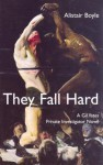 They Fall Hard - Alistair Boyle