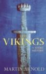 The Vikings: A Short History - Martin Arnold