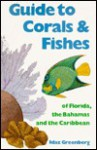 Guide to Corals & Fishes of Florida, the Bahamas and the Caribbean - Idaz Greenberg