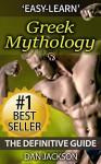 Greek Mythology: The Definitive Guide:Titans, Zeus, Hercules, Ancient Greece, Greek Gods, Athena, Hades (Ancient Mythology) - Dan Jackson
