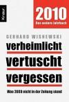 2010 Verheimlicht - vertuscht - vergessen Was 2009 nicht in der Zeitung stand - Gerhard Wisnewski