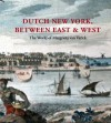 Dutch New York, between East and West: The World of Margrieta van Varick - Deborah L. Krohn, Peter Miller, Marybeth De Philippis, Marybeth De Filippis
