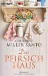 Das Pfirsichhaus: Roman - Courtney Miller Santo, Anke Kreutzer, Eberhard Kreutzer