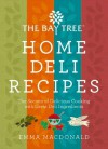 Bay Tree Home Deli Recipes: The Secrets of Delicious Cooking with Great Deli Ingredients - Emma MacDonald