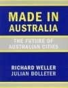 Made in Australia: The Future of Australian Cities - Richard Weller, Julian Bolleter