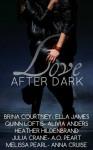 Love After Dark - Brina Courtney, Ella James, A.O. Peart, Alivia Anders, Heather Hildenbrand, Julia Crane, Anna Cruise, Melissa Pearl