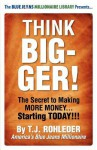 Think Bigger! - T.J. Rohleder