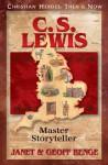 C. S. Lewis: Master Storyteller (Christian Heroes: Then & Now) - Janet Benge, Geoff Benge