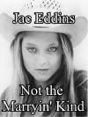 Not the Marryin' Kind - Jac Eddins