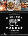 Chelsea Market Cookbook: 100 Recipes from New York's Premier Indoor Food Hall - Michael Phillips, Rick Rodgers