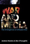 War and Media: The Emergence of Diffused War - Andrew Hoskins, Ben O?Loughlin