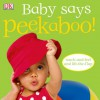 Baby Says Peekaboo! [With Touch and Feel; Lift a Flap] - Dawn Sirett, Dave King, Rachael Parfitt