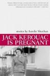 Jack Kerouac Is Pregnant - Aurelie Sheehan