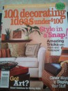 100 Decorating Ideas Under $100 - BH&G Creative Collection - Style in a Snap! - Amazing Tricks with Paint and Wallpaper. Secrests of a Flea Market Diva. Fall 2006 - Deborah Gore Ohrn