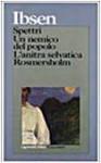 Spettri - Un nemico del popolo - L'anitra selvatica - Rosmersholm - Henrik Ibsen, Clemente Giannini, Claudio Magris, Nella Zoja