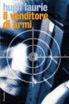 Il venditore di armi - Hugh Laurie, Vittorio Curtoni