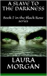 A Slave to the Darkness - Laura Morgan