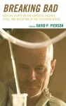 Breaking Bad: Critical Essays on the Contexts, Politics, Style, and Reception of the Television Series - David P. Pierson