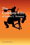 The Cowboy Life of James L. Kenney - Sally Harrison, James L Kenney
