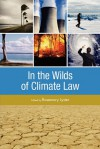 In the Wilds of Climate Law - Rosemary Lyster, Rosemary Lyser