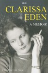 Clarissa Eden: A Memoir: From Churchill to Eden - Clarissa Eden, Cate Haste