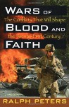 Wars of Blood and Faith: The Conflicts That Will Shape the Twenty-First Century - Ralph Peters