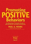 Promoting Positive Behaviors: An Elementary Principal's Guide to Structuring the Learning Environment - Paul Young, Gail Connelly