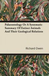 Palaeontology or a Systematic Summary of Extinct Animals and Their Geological Relations - Richard Owen