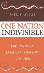 One Nation Indivisible: The Union in American Thought, 1776-1861 - Paul C. Nagel