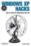 Windows XP Hacks: Tips & Tools for Customizing and Optimizing Your OS - Preston Gralla
