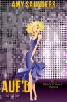 Auf'd (The Belinda & Bennett Mysteries, Book Two) - Amy Saunders