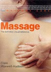 Massage: the definitive visual reference - Clare Maxwell-Hudson