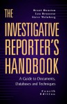The Investigative Reporter's Handbook: A Guide to Documents, Databases and Techniques - St. Martin's Press, Steve Weinberg