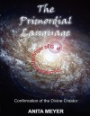 The Primordial Language - Confirmation of the Divine Creator - Anita Meyer