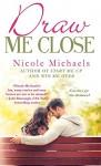 Draw Me Close - Nicole Michaels