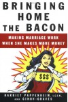 Bringing Home the Bacon: Making Marriage Work When She Makes More Money - Harriet Pappenheim, Ginny Graves
