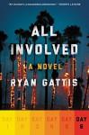 All Involved: Day Six: A Novel - Ryan Gattis