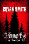 Christmas Eve on Haunted Hill - Bryan Smith
