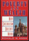 Poverty and Wealth: Why Socialism Doesn't Work - Ronald H. Nash