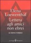 Lettera agli amici non ebrei. La colpa di Israele - Elena Loewenthal