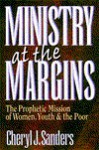 Ministry at the Margins: The Prophetic Mission of Women, Youth, and the Poor - Cheryl J. Sanders