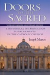 Doors to the Sacred: A Historical Introduction to Sacraments in the Catholic Church - Joseph Martos
