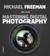 Mastering Digital Photography - Michael Freeman