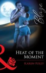 Heat of the Moment (Mills & Boon Blaze) (It Takes a Hero - Book 2) - Karen Foley