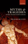 Myths and Tragedies in Their Ancient Greek Contexts - Richard Buxton