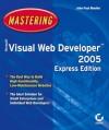 Mastering Microsoft Visual Web Developer 2005 Express Edition [With CDROM] - John Paul Mueller