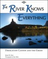 The River Knows Everything: Desolation Canyon and the Green - James M. Aton, Dan Miller