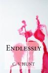 Endlessly - C.V. Hunt