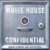 White House Confidential: Revised and Expanded Edition - Gregg Stebben