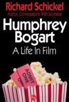 Humphrey Bogart: A Life In Film - Richard Schickel
